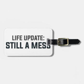 Life Update: Still A Mess Luggage Tag