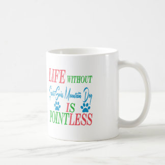 Life without Greater Swiss Mountain Dog is pointle Coffee Mugs
