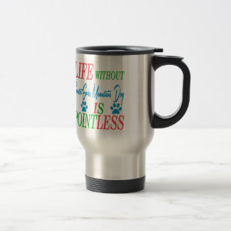 Life without Greater Swiss Mountain Dog is pointle Mugs