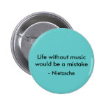 Life without music would be a mistake, - Nietzsche 6 Cm Round Badge