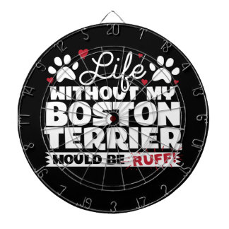 Life without my Boston Terrier would be Ruff Dartboard
