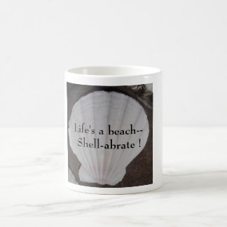 Life's a beach--Shell-abrate !  Mug