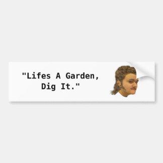 Life's a garden dig it bumpersticker bumper sticker