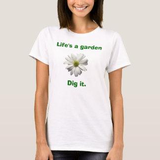 Life's a gardenDig it. T-Shirt