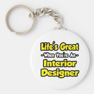 Life's Great When You're an Interior Designer Keychains