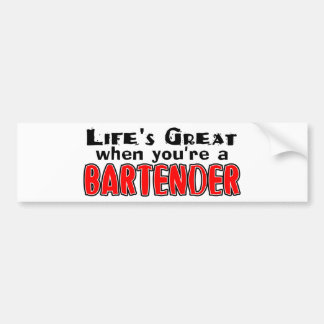 Life's Great When You're The Bartender Bumper Sticker