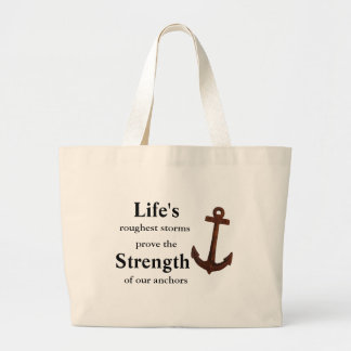 Life's Greatest Storms Prove Strength of Anchors Large Tote Bag