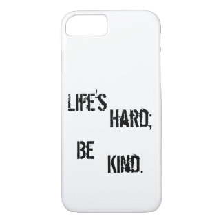 Life's Hard; Be Kind. iPhone 8/7 Case