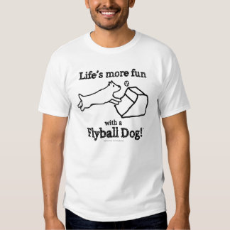 Life's more fun with a flyball dog! t-shirts