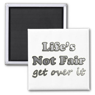 Life's Not Fair - Get Over It Square Magnet