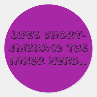 Life's Short- Embrace the Inner Nerd.. Sticker