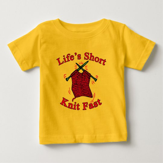 Life's Short, Knit Fast Fun Knitting Design Baby T-Shirt