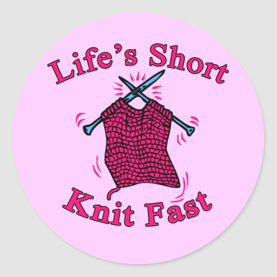 Life's Short, Knit Fast Fun Knitting Design Classic Round Sticker