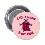 Life's Short, Knit Fast Fun Knitting Design Pin