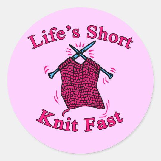 Life's Short, Knit Fast Fun Knitting Design Round Sticker