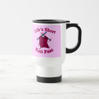 Life's Short, Knit Fast Fun Knitting Design Travel Mug
