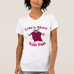 Life's Short, Knit Fast Fun Knitting Design Tee Shirt