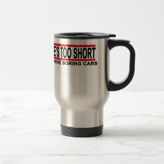 Life's too short to drive boring cars t shirts.png travel mug
