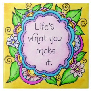 Life's What You Make It Large Square Tile
