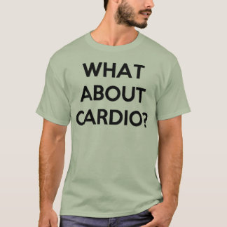 Lifting Heavy for Cardio? T-Shirt