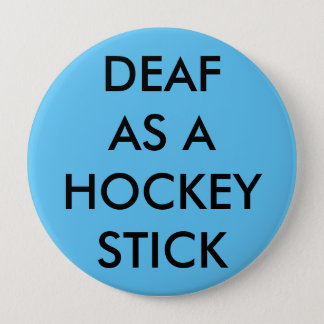 "Light blue button/pin, ""Deaf as a Hockey Stick"" 10 Cm Round Badge"