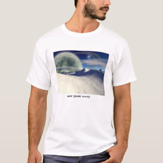Light Years Away___shirt T-Shirt