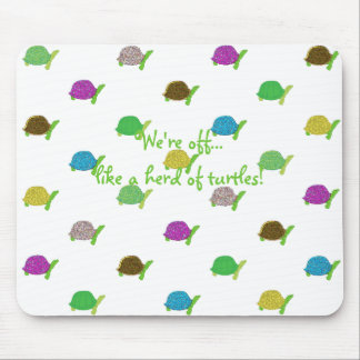 Like A Herd Of Turtles Mouse Pad