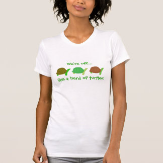 Like A Herd Of Turtles T Shirts