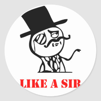Like a sir - meme classic round sticker