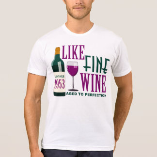 LIKE Fine WINE aged to PERFECTION Vintage 1953 T-Shirt
