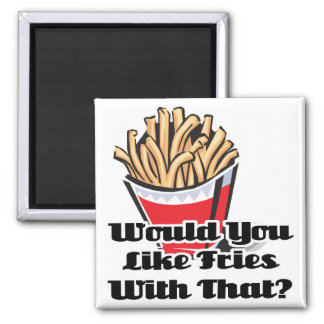 like fries with that square magnet