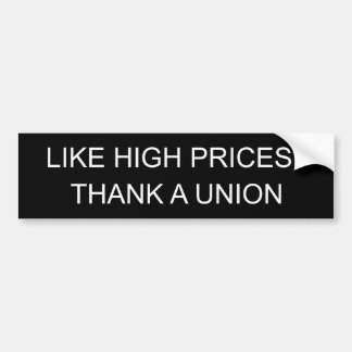 LIKE HIGH PRICES?, THANK A UNION CAR BUMPER STICKER