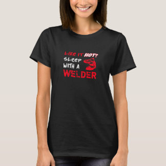Like It Hot? Sleep With a Welder T-Shirt