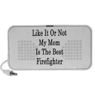 Like It Or Not My Mom Is The Best Firefighter Travelling Speaker