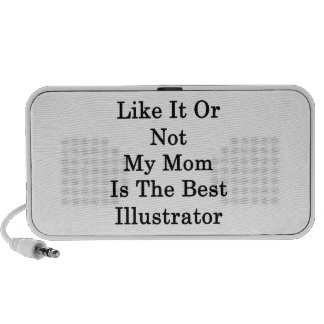 Like It Or Not My Mom Is The Best Illustrator Mp3 Speaker