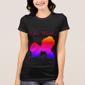 Like Mother, T-Shirt