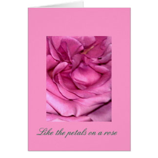 Like the petals on a rose greeting card