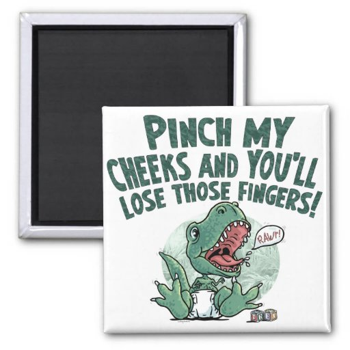Lil' T Rex Pinch my cheeks lose those fingers Fridge Magnet