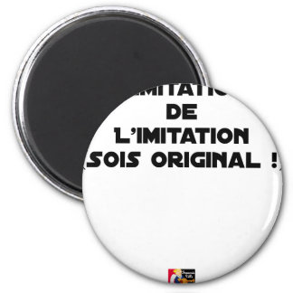 LIMITATION OF THE IMITATION (WOULD BE ORIGINAL!) MAGNET