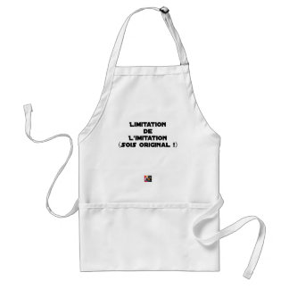 LIMITATION OF THE IMITATION (WOULD BE ORIGINAL!) STANDARD APRON