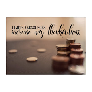 Limited Resources Increase My Thankfulness Acrylic Print