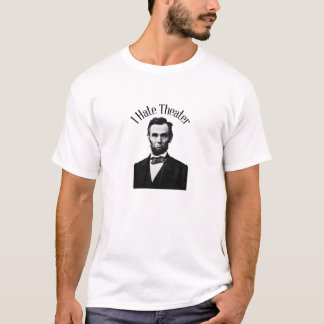 Lincoln I Hate Theater t-shirt