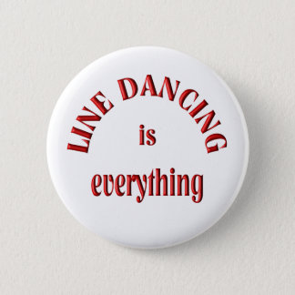 Line Dancing is Everything 6 Cm Round Badge