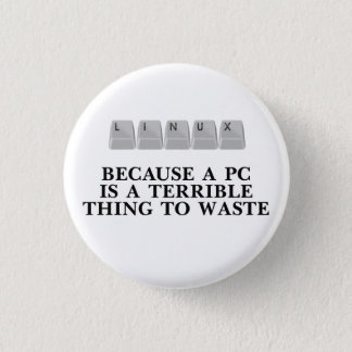 Linux, because a PC is a terrible thing to waste 3 Cm Round Badge