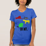 lions and tigers and bears OH MY Tshirt