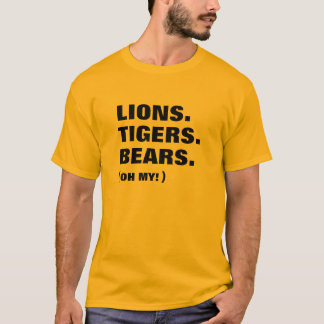 Lions. Tigers. Bears T-Shirt