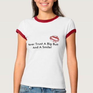 lips, Never Trust A Big Butt And A Smile! T-Shirt