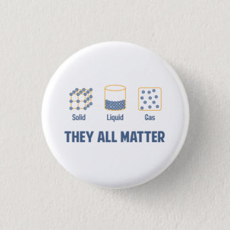 Liquid Solid Gas - They All Matter 3 Cm Round Badge