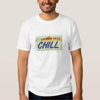 Liscence To Chill Tshirt