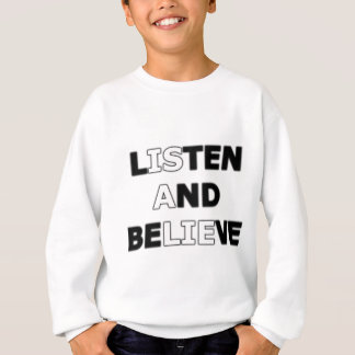 Listen and Believe (is a lie) Sweatshirt